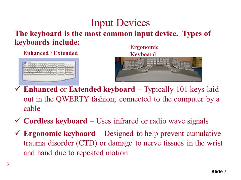 Input Devices The keyboard is the most common input device. Types of keyboards include: