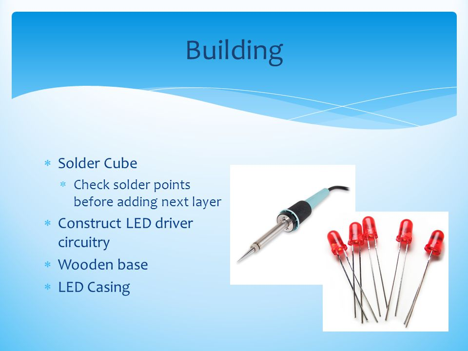 Building Solder Cube Construct LED driver circuitry Wooden base