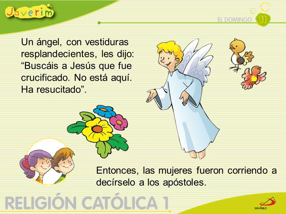 Un ángel, con vestiduras resplandecientes, les dijo: