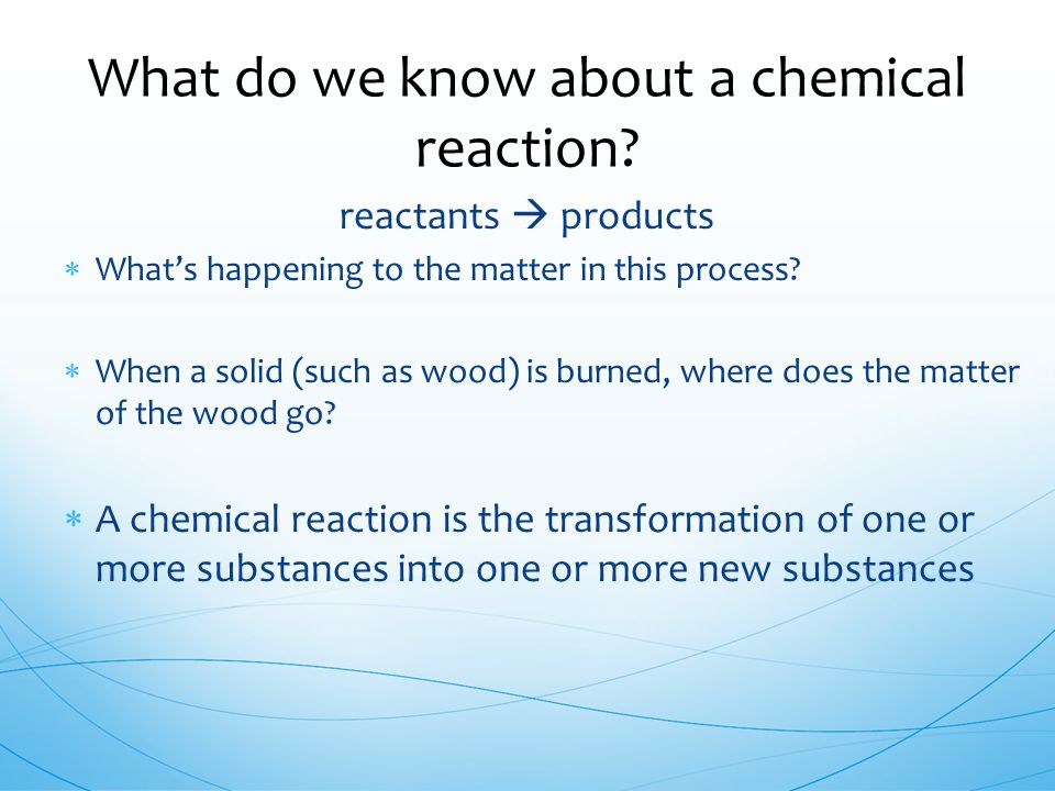 What do we know about a chemical reaction