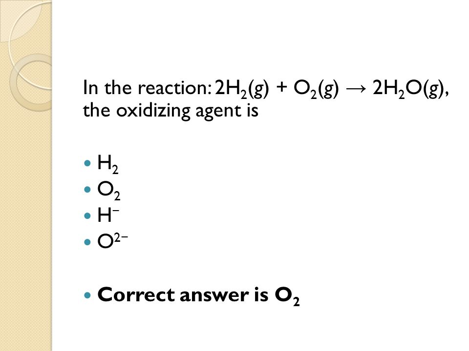 In the reaction: 2H2(g) + O2(g) → 2H2O(g), the oxidizing agent is
