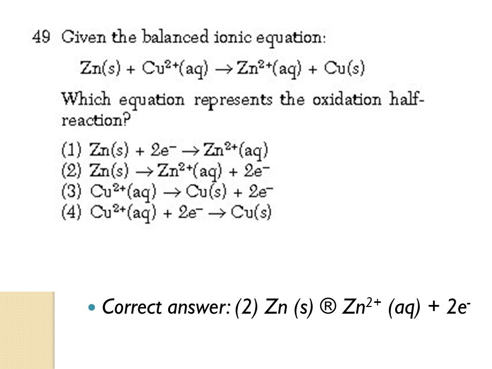 Correct answer: (2) Zn (s) ® Zn2+ (aq) + 2e-