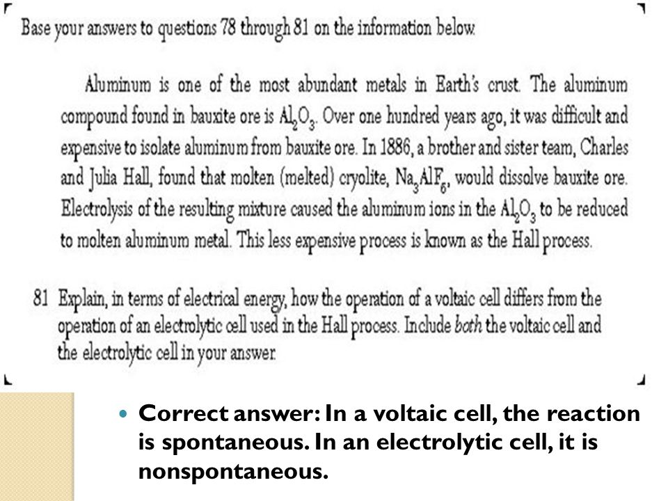 Correct answer: In a voltaic cell, the reaction is spontaneous