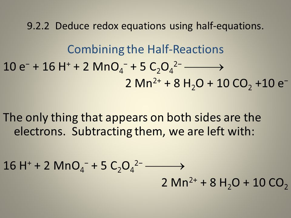 Combining the Half-Reactions 10 e− + 16 H+ + 2 MnO4− + 5 C2O42− 