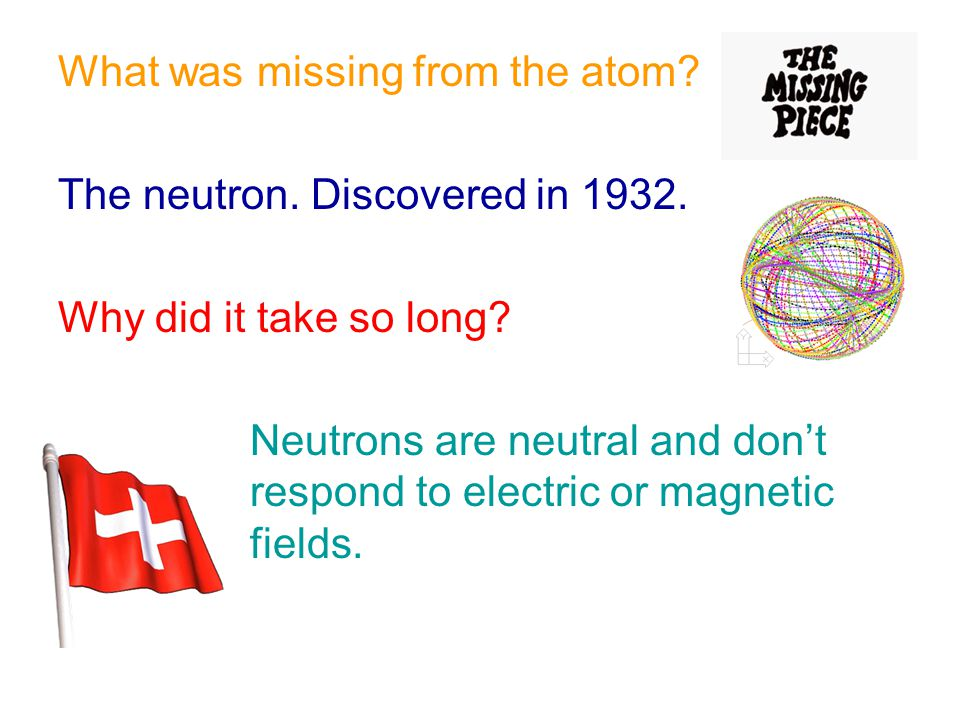 What was missing from the atom
