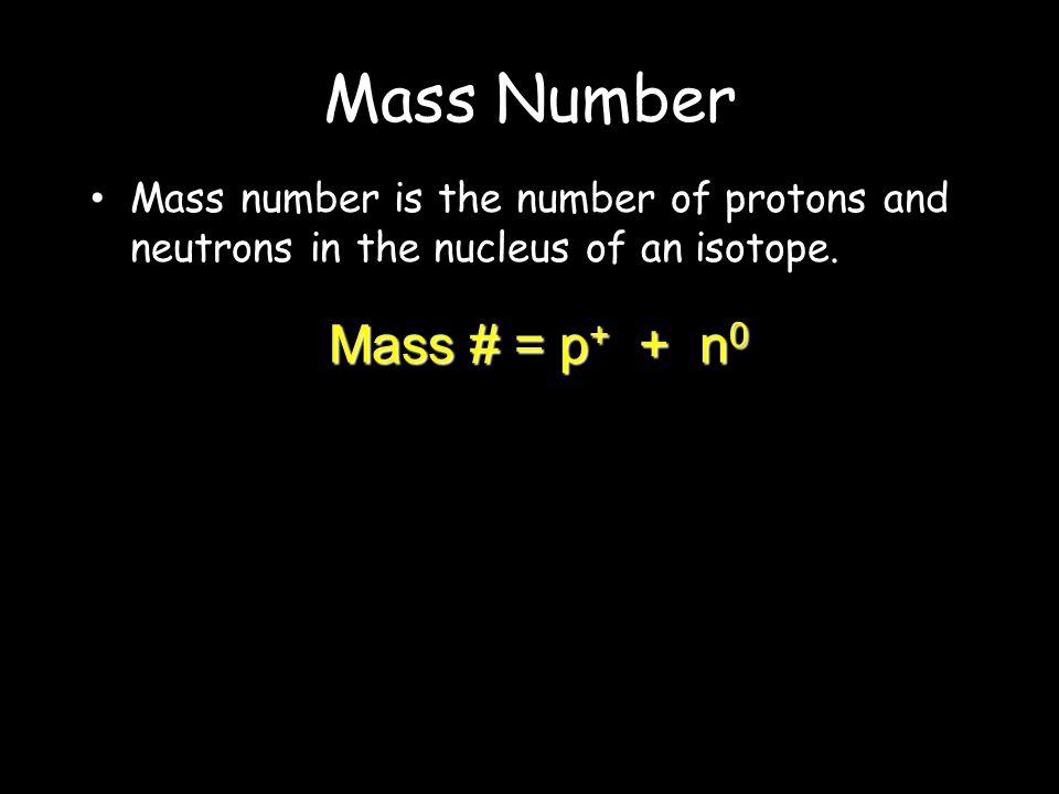Mass Number Mass # = p+ + n0