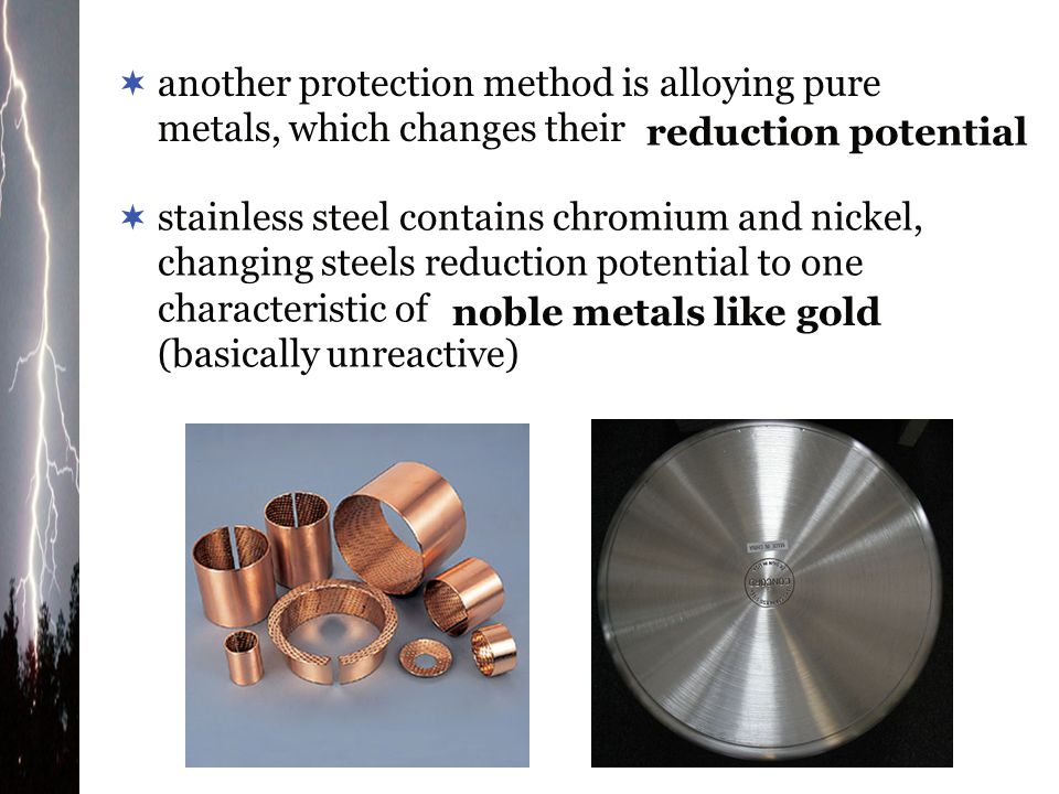 another protection method is alloying pure metals, which changes their