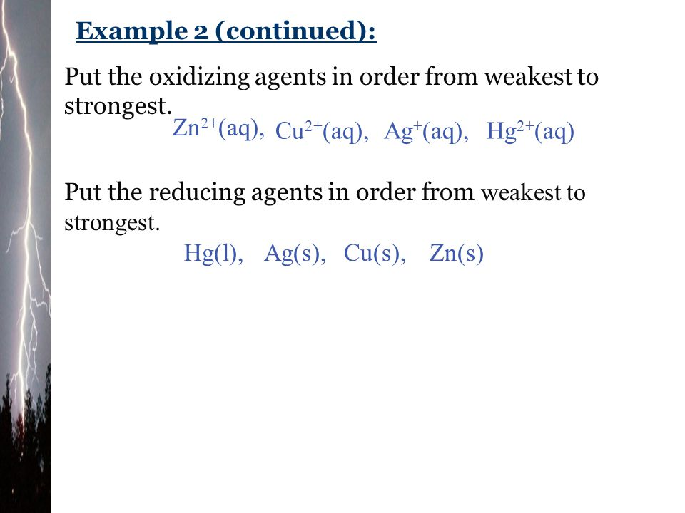 Example 2 (continued): Put the oxidizing agents in order from weakest to strongest. Zn2+(aq), Cu2+(aq),