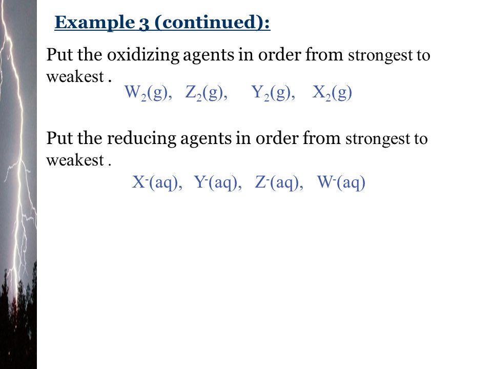 Example 3 (continued): Put the oxidizing agents in order from strongest to weakest . W2(g), Z2(g),