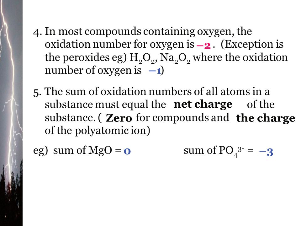 4. In most compounds containing oxygen, the oxidation number for oxygen is . (Exception is the peroxides eg) H2O2, Na2O2 where the oxidation number of oxygen is )