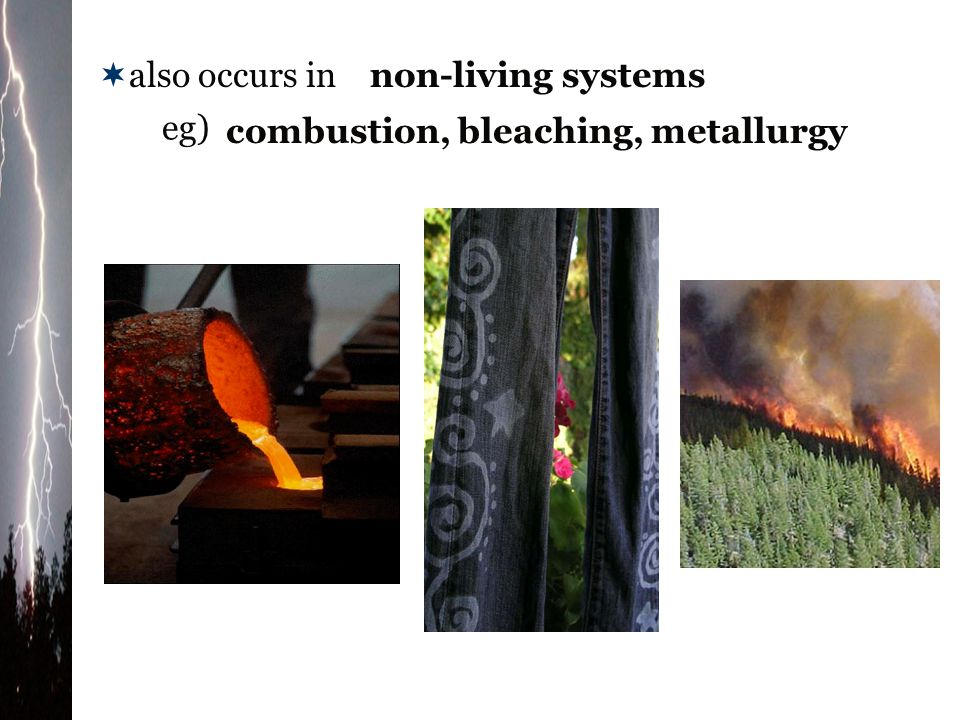 also occurs in non-living systems eg) combustion, bleaching, metallurgy