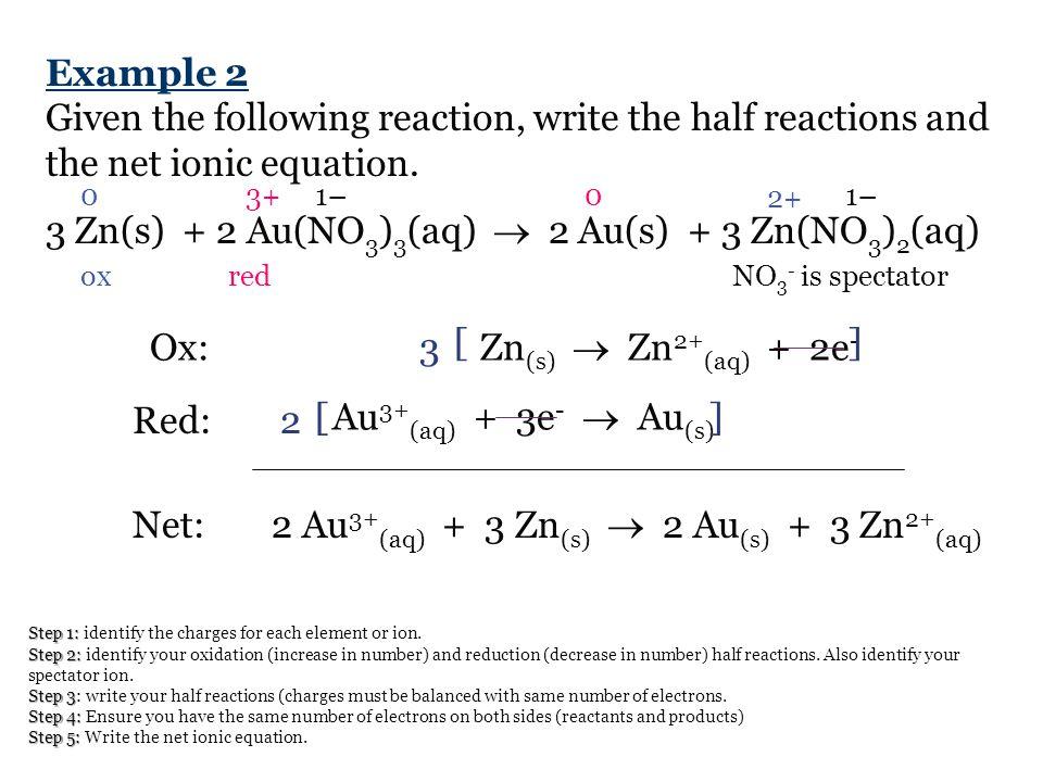 3 Zn(s) + 2 Au(NO3)3(aq)  2 Au(s) + 3 Zn(NO3)2(aq)