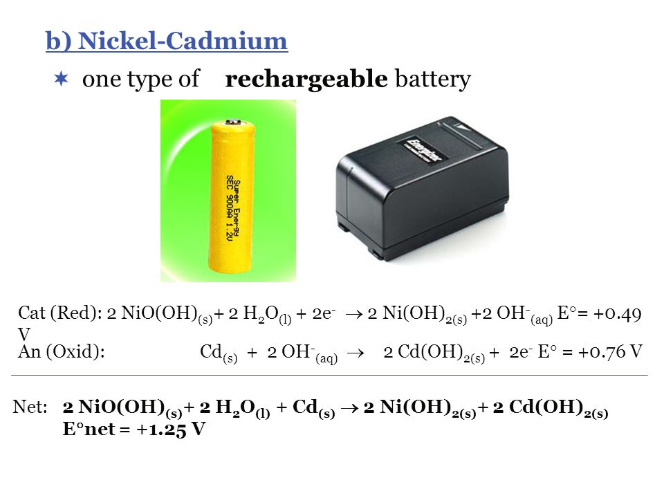 b) Nickel-Cadmium one type of battery rechargeable