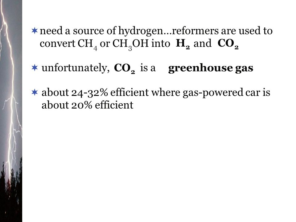 need a source of hydrogen…reformers are used to convert CH4 or CH3OH into and
