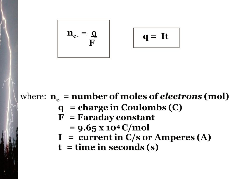 ne- = q F. q = It. where: ne- = number of moles of electrons (mol) q = charge in Coulombs (C)