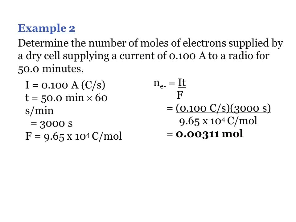 Example 2 Determine the number of moles of electrons supplied by a dry cell supplying a current of 0.100 A to a radio for 50.0 minutes.