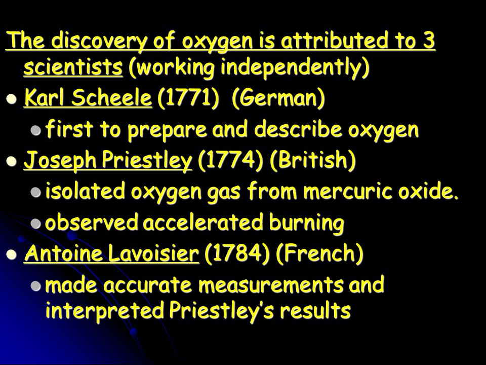 Karl Scheele (1771) (German) first to prepare and describe oxygen