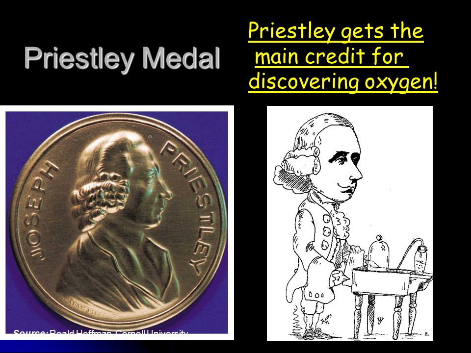 Priestley Medal Priestley gets the main credit for discovering oxygen!
