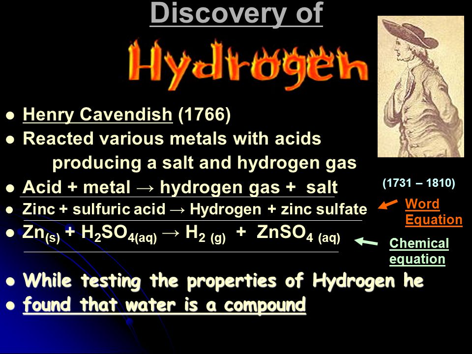 Discovery of Henry Cavendish (1766) Reacted various metals with acids