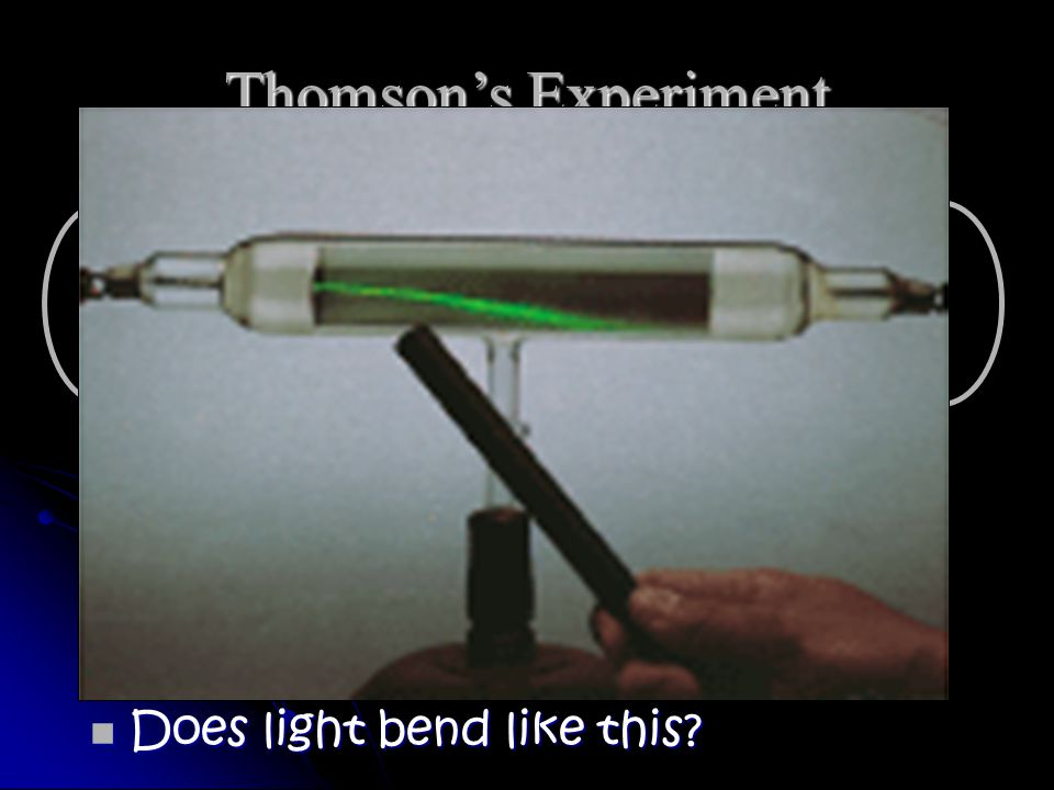 Thomson's Experiment Voltage source + Does light bend like this