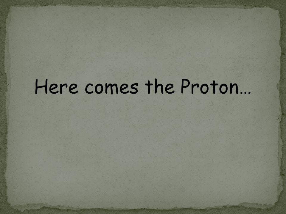Here comes the Proton…