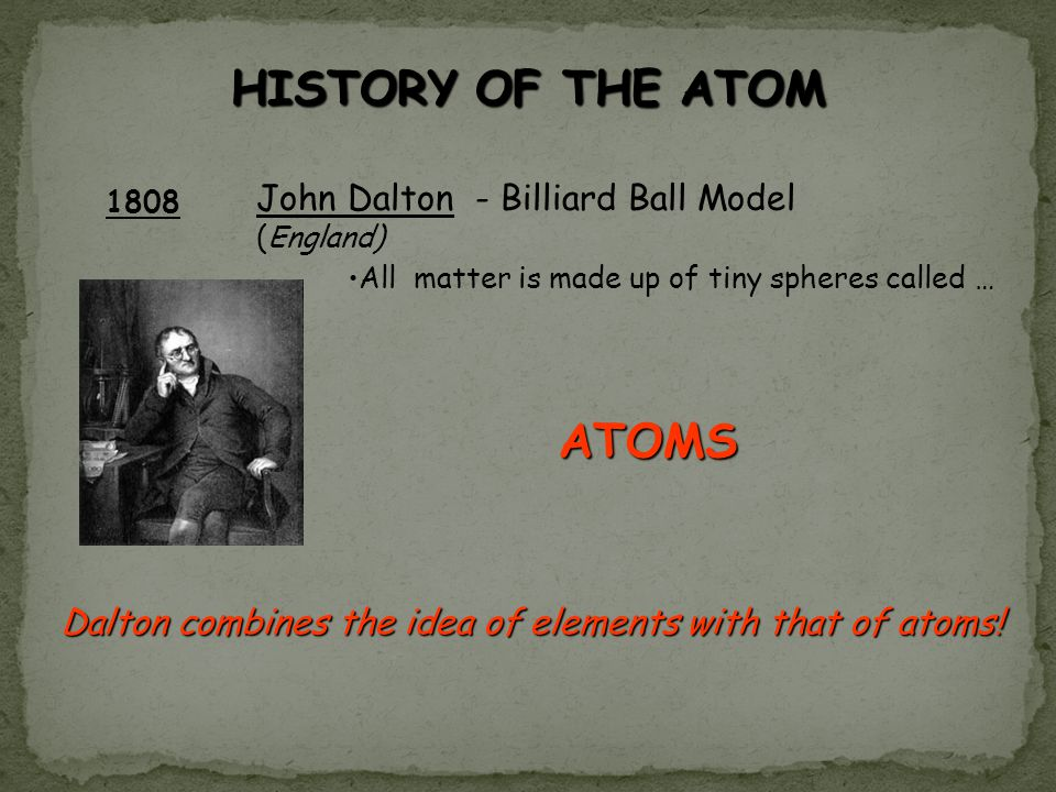 Dalton combines the idea of elements with that of atoms!