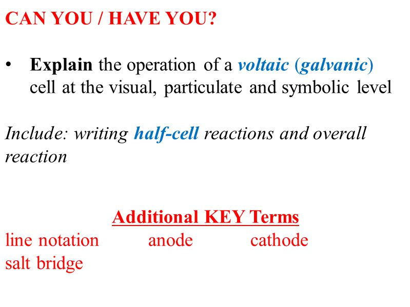 CAN YOU / HAVE YOU Explain the operation of a voltaic (galvanic) cell at the visual, particulate and symbolic level.