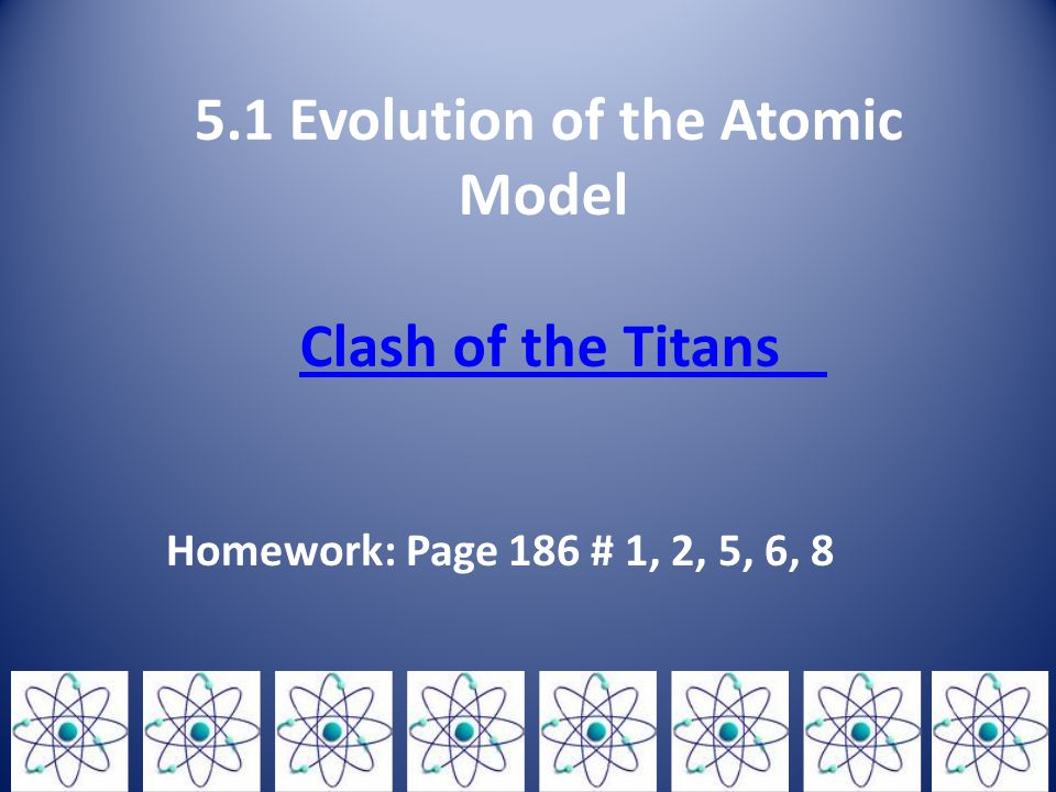 5.1 Evolution of the Atomic Model Clash of the Titans