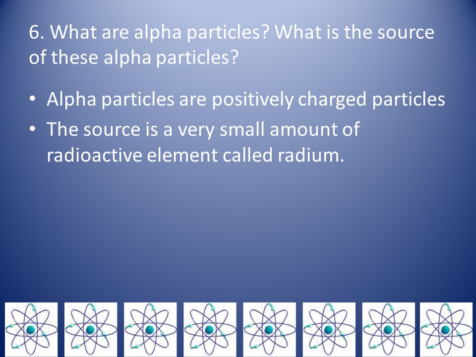 6. What are alpha particles