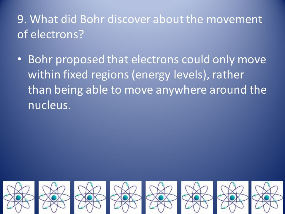 9. What did Bohr discover about the movement of electrons