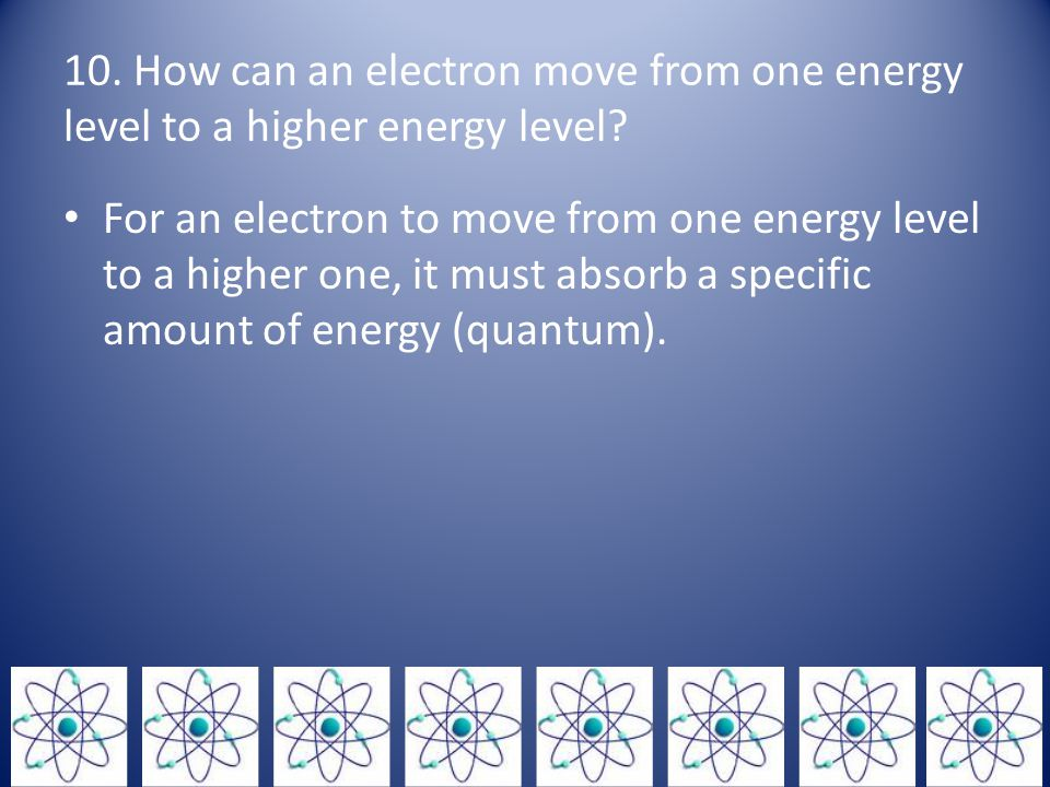 10. How can an electron move from one energy level to a higher energy level