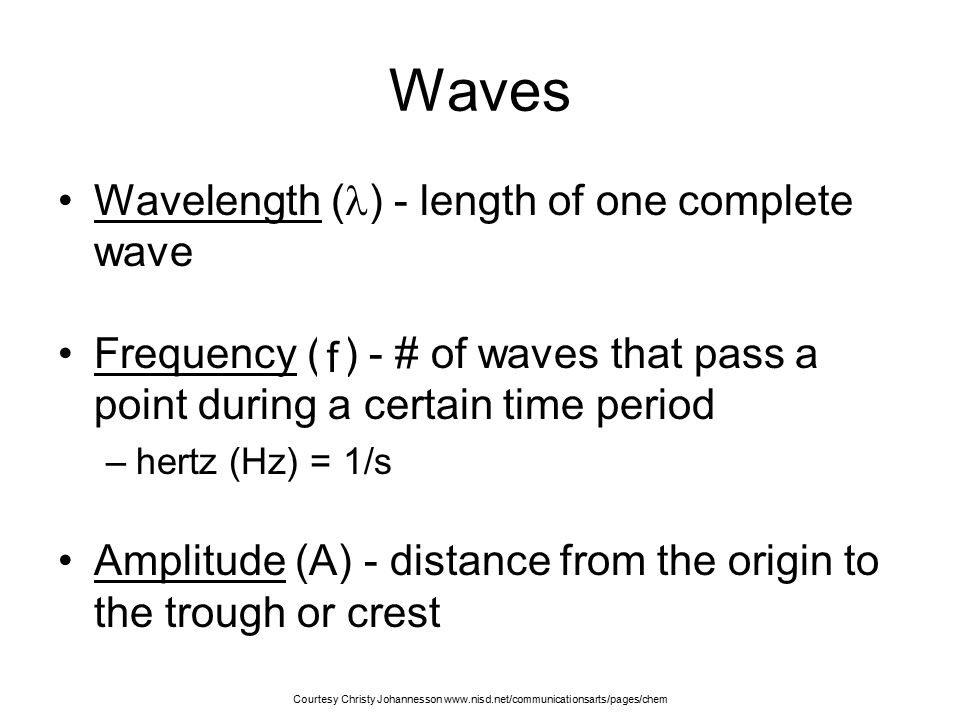 Waves Wavelength () - length of one complete wave
