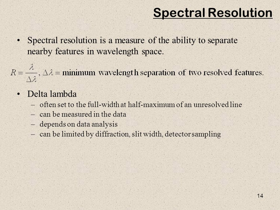 Spectral Resolution Spectral resolution is a measure of the ability to separate nearby features in wavelength space.