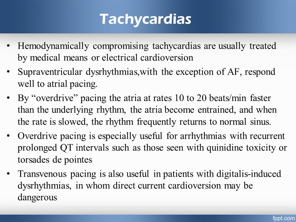 4/14/2017 7:22 PM Tachycardias. Hemodynamically compromising tachycardias are usually treated by medical means or electrical cardioversion.