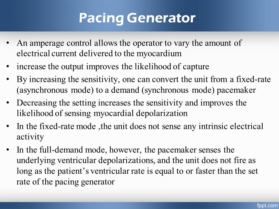 4/14/2017 7:22 PM Pacing Generator. An amperage control allows the operator to vary the amount of electrical current delivered to the myocardium.