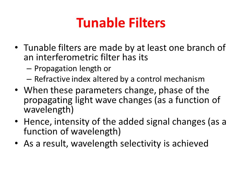 Tunable Filters Tunable filters are made by at least one branch of an interferometric filter has its.