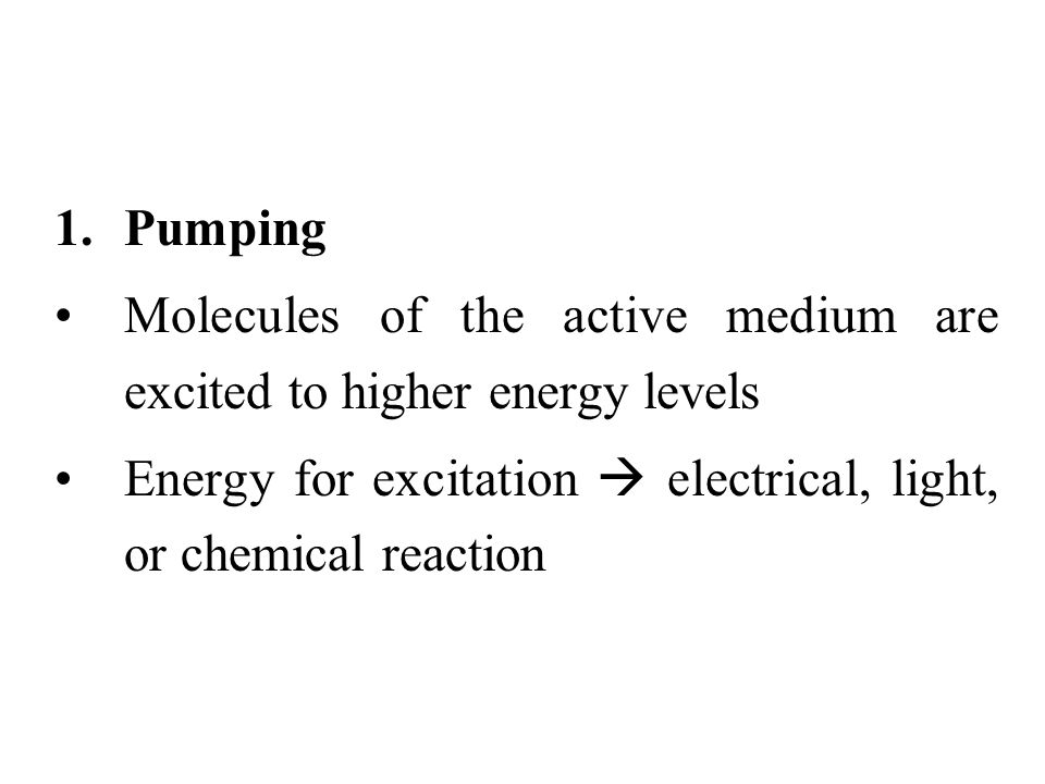 Pumping Molecules of the active medium are excited to higher energy levels.