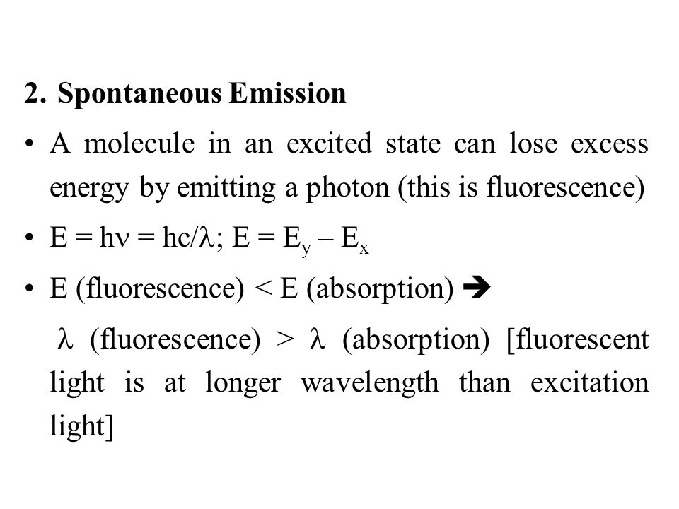 2. Spontaneous Emission A molecule in an excited state can lose excess energy by emitting a photon (this is fluorescence)