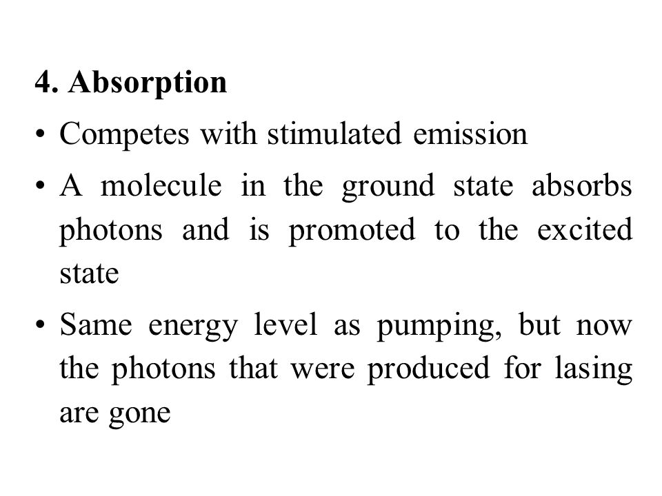 4. Absorption Competes with stimulated emission. A molecule in the ground state absorbs photons and is promoted to the excited state.