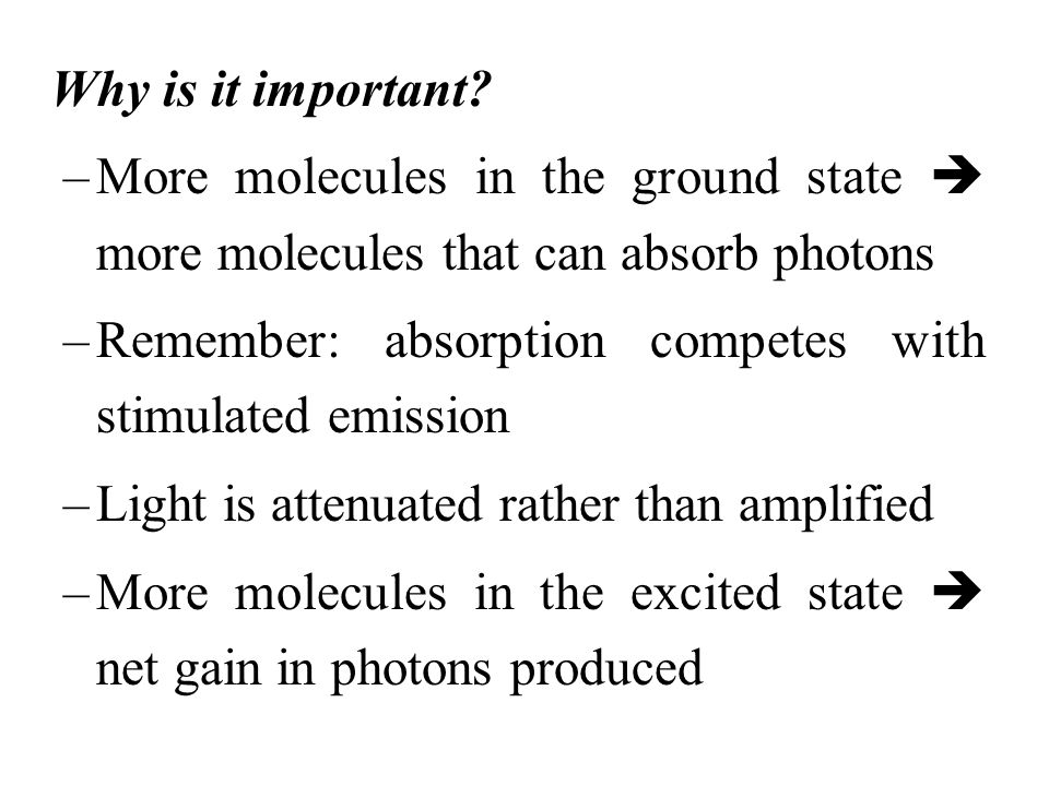 Why is it important More molecules in the ground state  more molecules that can absorb photons.