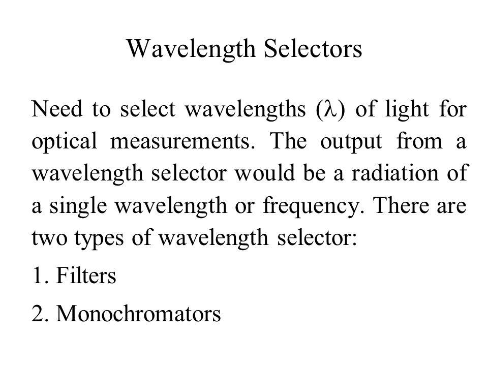 Wavelength Selectors 1. Filters 2. Monochromators