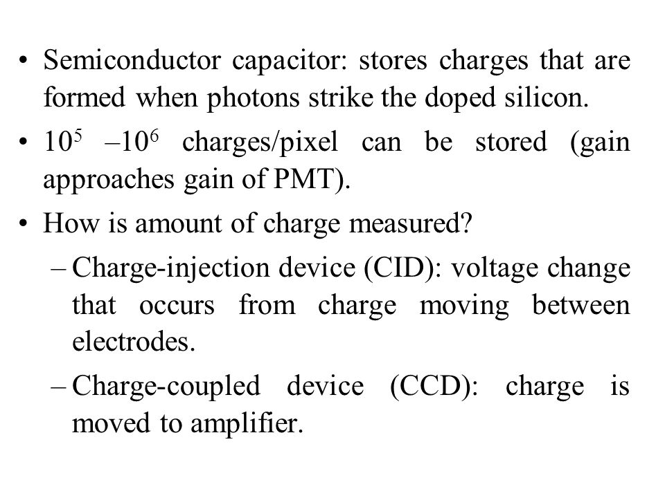 Semiconductor capacitor: stores charges that are formed when photons strike the doped silicon.