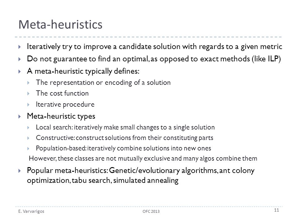 Meta-heuristics Iteratively try to improve a candidate solution with regards to a given metric.