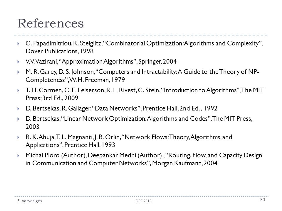 References C. Papadimitriou, K. Steiglitz, Combinatorial Optimization: Algorithms and Complexity , Dover Publications, 1998.