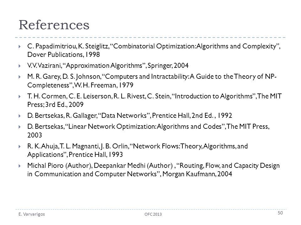 References C. Papadimitriou, K. Steiglitz, Combinatorial Optimization: Algorithms and Complexity , Dover Publications, 1998.