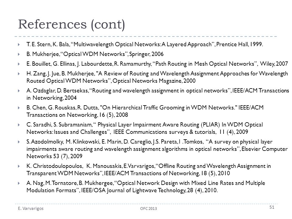 References (cont) T. E. Stern, K. Bala, Multiwavelength Optical Networks: A Layered Approach , Prentice Hall, 1999.