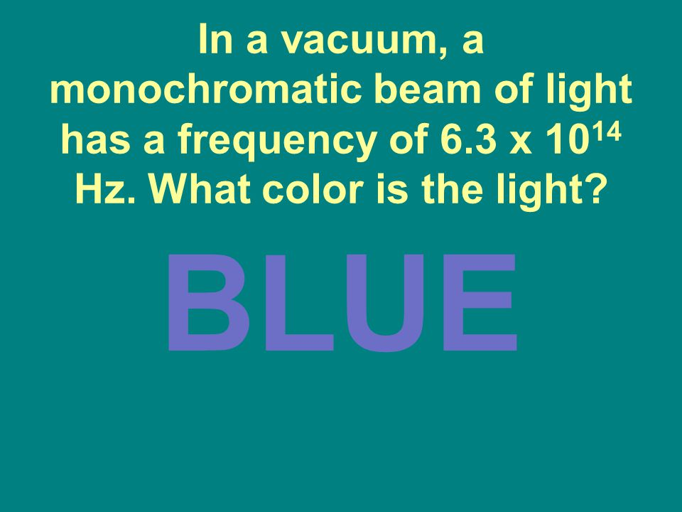 In a vacuum, a monochromatic beam of light has a frequency of 6