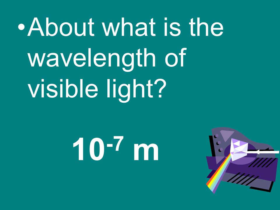 About what is the wavelength of visible light