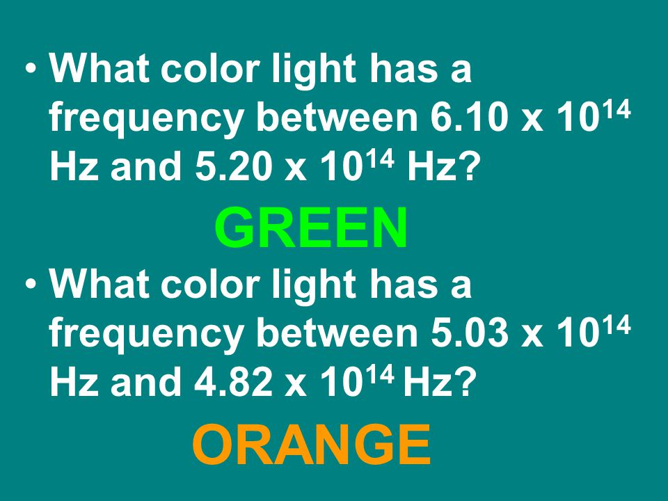 What color light has a frequency between 6. 10 x 1014 Hz and 5