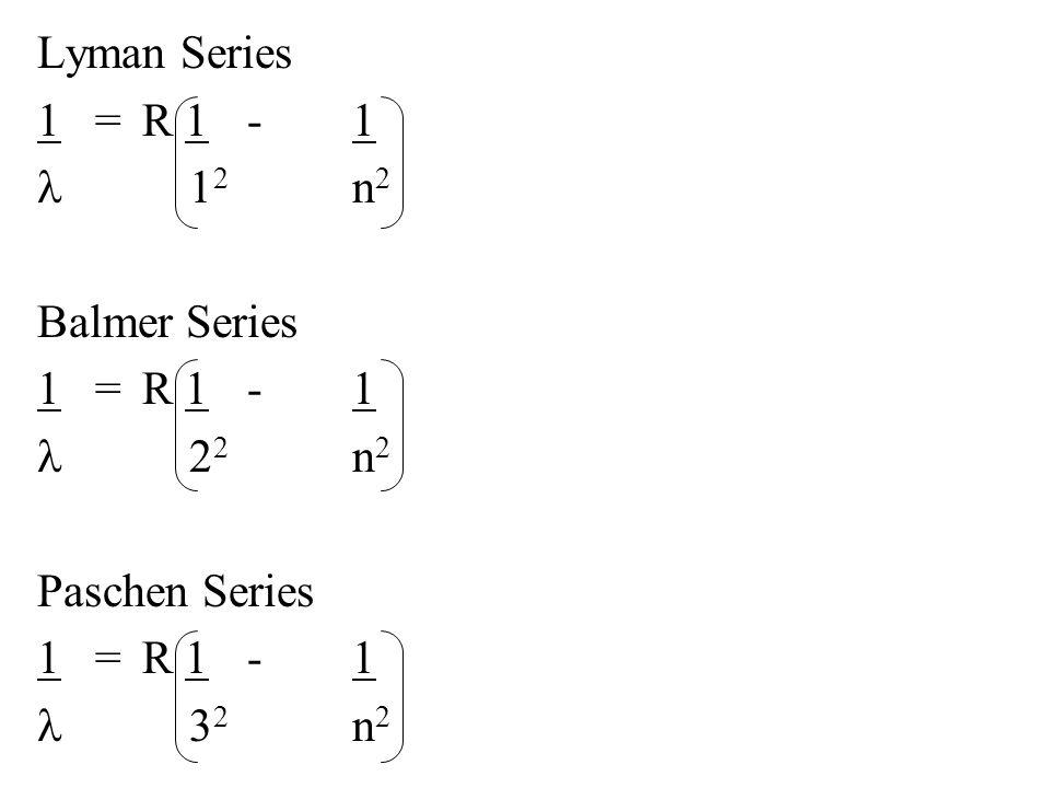 Lyman Series 1 = R 1 - 1 l 12 n2 Balmer Series l 22 n2 Paschen Series l 32 n2